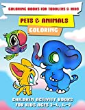 Coloring Books for Toddlers & Kids: Pets & Animals Coloring: Children Activity Books for Kids Ages 2-4, 4-8