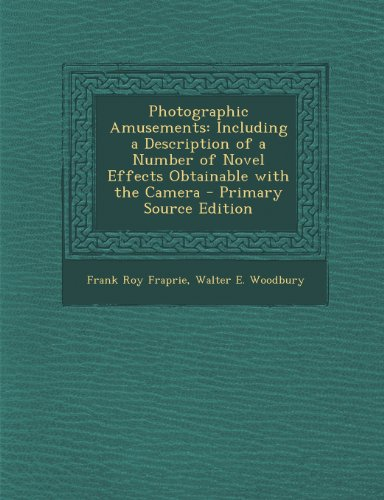 Photographic Amusements: Including a Description of a Number of Novel Effects Obtainable with the Camera