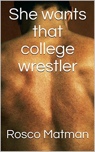 She wants that college wrestler: Part 1. The wrestling season (English Edition) (Kelly Kelly Wrestler)