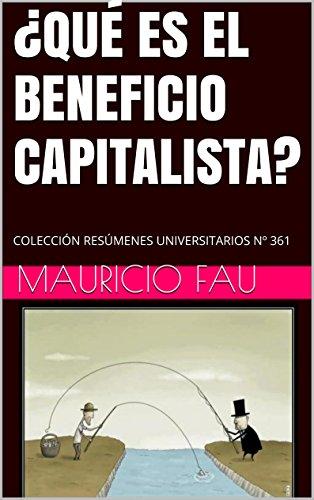 ¿QUÉ ES EL BENEFICIO CAPITALISTA?: COLECCIÓN RESÚMENES UNIVERSITARIOS Nº 361 por Mauricio Fau