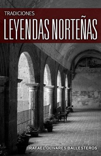 TRADICIONES Leyendas Norteñas por Rafael Olivares Ballesteros