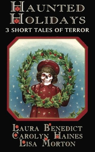 Haunted Holidays: 3 Short Tales of Terror by Laura Benedict (2014-11-25)