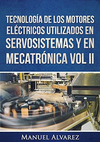Tecnología de los motores eléctricos utilizados en servosistemas y en mecatrónica Vol. II (Tecnología de los dispositivos eléctricos en servosistemas y mecatrónica nº 1) por Manuel Alvarez