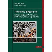 Technische Biopolymere. Rahmenbedingungen, Marktsituation, Herstellung, Aufbau und Eigenschaften