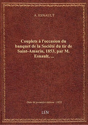 Couplets àl'occasiondubanquetde laSociétédutirdeSaint-Amarin,1853, parM.Esnault, …