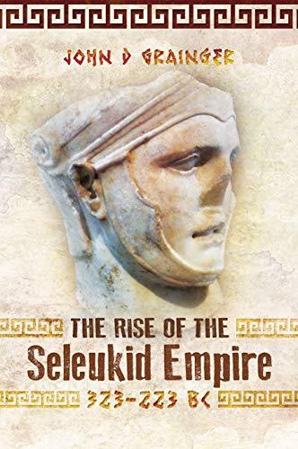 Rise of the Seleukid Empire (323-223 BC) por John D. Grainger