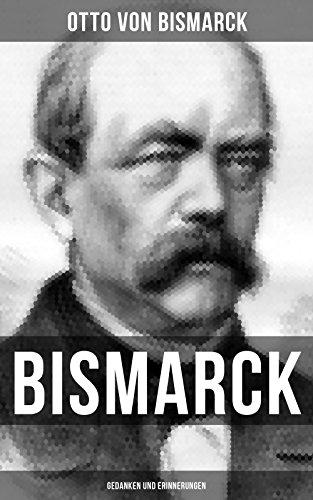 Bismarck: Gedanken und Erinnerungen: Autobiografie