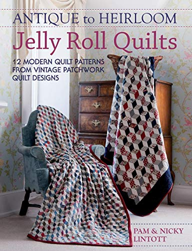 Jelly Roll Design (Antique To Heirloom Jelly Roll Quilts: 12 Modern Quilt Patterns From Vintage Patchwork Quilt Designs)