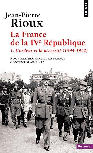 La France de la IVe République - tome 1 L'ardeur et la nécessité (1944-1952)