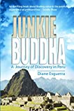 Junkie Buddha: A Journey of Discovery in Peru