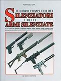 Il libro completo dei silenziatori e delle armi silenziate