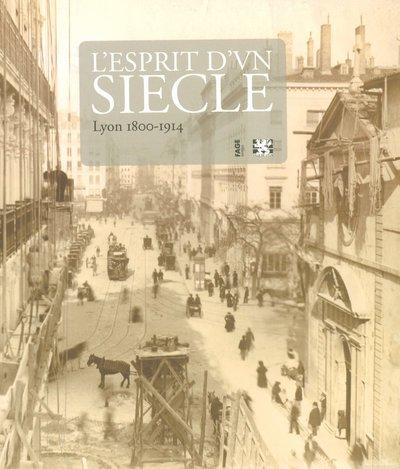 L'esprit d'un siècle : Lyon 1800-1914 par Pierre Vaisse