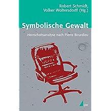 Symbolische Gewalt. Herrschaftsanalyse nach Pierre Bourdieu (Theorie und Methode)