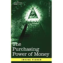 The Purchasing Power of Money: Its Determination and Relation to Credit Interest and Crises (Cosimo Classics Economics) by Irving Fisher (2007-11-01)