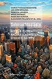 Sehnsuchtsstädte. Auf der Suche nach lebenswerten urbanen Räumen (Urban Studies) by Marco Thomas Bosshard (2013-10-10)