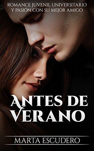 Antes de Verano: Romance Juvenil Universitario y Pasión con su Mejor Amigo (Novela de Romance Juvenil nº 1)