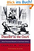 Disorder in the Court Great Fractured Moments in Courtroom History: Great Fractured Moments in Courtroom History