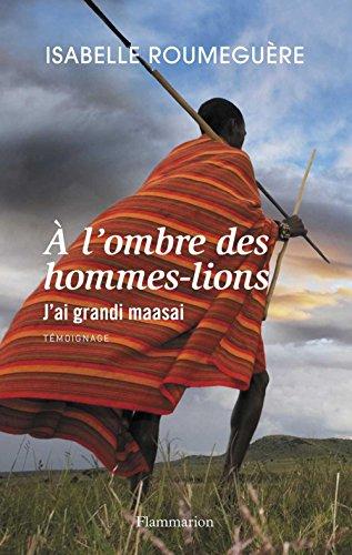 À l'ombre des hommes-lions: J'ai grandi maasai (Témoignage
