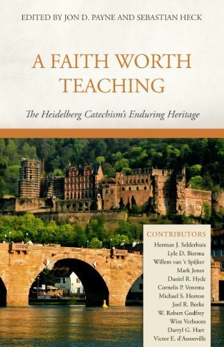 A Faith Worth Teaching: The Heidelberg Catechism's Enduring Heritage by Jon D. Payne (2013-03-20)