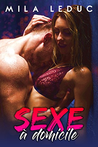 Sexe à Domicile: (Nouvelle érotique, Docteur HOT, Sexe Dangereux, Interdits) par Mila Leduc