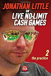 Jonathan Little on Live No-Limit Cash Games: Volume 2: The Practice (D&B Poker Series) by Jonathan Little (30-Apr-2015) Paperback