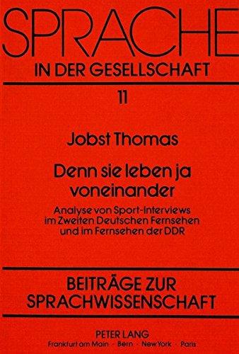 Denn sie leben ja voneinander: Analyse von Sport-Interviews im Zweiten Deutschen Fernsehen und im Fernsehen der DDR (Sprache in der Gesellschaft)