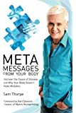 Meta Messages From Your Body: Discover the Cause of Disease and Why Your Body Doesn't Make Mistakes