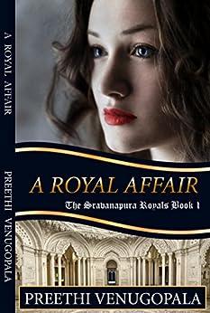 A Royal Affair: The Sravanapura Royals (Book 1) by [Venugopala, Preethi]