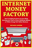 Internet Money Factory: Start Cranking Up Extra Income While Working Part-Time on Your Clickbank Affiliate or Online Garage Sale Online Business (English Edition)