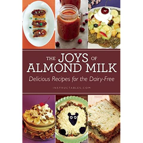 The Joys of Almond Milk: Delicious Recipes for the Dairy-Free - Non Dairy Snack