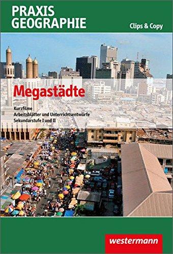 Preisvergleich Produktbild Praxis Geographie Clips & Copy: Megastädte: Kurzfilme und Arbeitsblätter