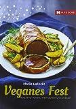 Veganes Fest: Rezepte für Advent, Weihnachten und Silvester