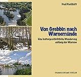 Von Grebbin nach Warnemünde: Eine kulturgeschichtliche Wanderung entlang der Warnow (Geschichte, Architektur, Kunst)