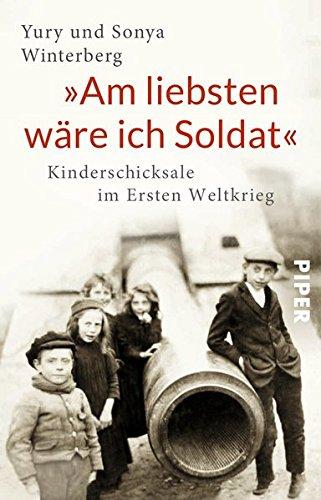 »Am liebsten wäre ich Soldat«: Kinderschicksale im Ersten Weltkrieg