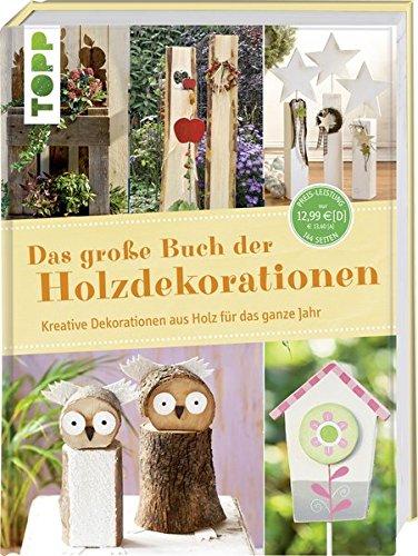 Das große Buch der Holzdekorationen: Kreative Dekorationen aus Holz für das ganze Jahr