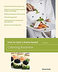 How to Start a Home-Based Catering Business, 6th: *Become the top caterer in your area *Organize menus for parties, corporate events, and weddings ... caterer (Home-Based Business Series) by Denise Vivaldo (2010-01-06)