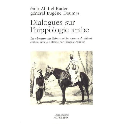 Dialogues sur l'hippologie arabe : Les chevaux du Sahara et les moeurs du désert, édition intégrale
