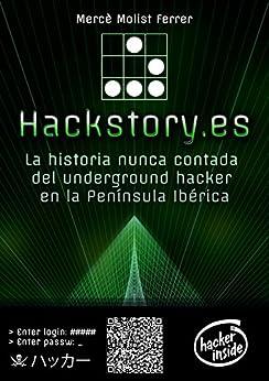 Hackstory.es: La historia nunca contada del underground hacker en la Península Ibérica de [Molist, Mercè]