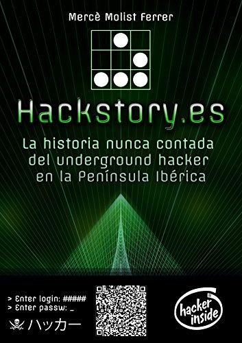 Hackstory.es: La historia nunca contada del underground hacker en la Península Ibérica por Mercè Molist