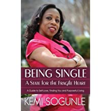 Being Single: A State for the Fragile Heart: A Guide to Self-Love, Finding You and Purposeful Living by Kemi Sogunle (2015-08-06)