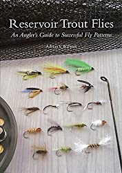 By Adrian Freer Reservoir Trout Flies: An Angler's Guide to Successful Fly Patterns