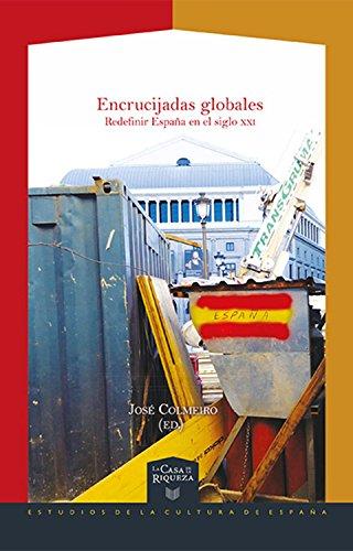 Encrucijadas globales: Redefinir España en el siglo XXI (La Casa de la Riqueza. Estudios de la Cultura de España nº 31) (Spanish Edition)