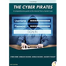 The Cyber Pirates: A comprehensive guide to the internet from a hacker's eye (English Edition)