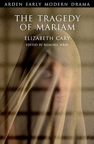 The Tragedy of Mariam (Arden Early Modern Drama) por Elizabeth Cary
