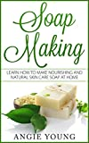 Soap Making: Learn How to Make Nourishing and Natural Skin Care Soap at Home