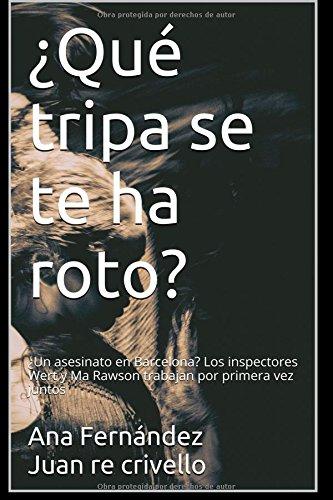 ¿Qué tripa se te ha roto?: ¿Un asesinato en Barcelona? Los inspectores Wert y Ma Rawson trabajan por primera vez juntos por Juan Re Crivello, Ana Fernández