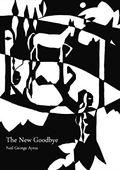 The New Goodbye by [Ayres, Neil George]