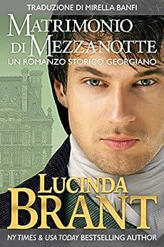 Matrimonio Di Mezzanotte: Un Romanzo Storico Georgiano (La Saga Della Famiglia Roxton Vol. 2) (Italian Edition) by [Brant, Lucinda]