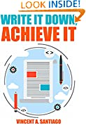 #2: Write It Down, Achieve It: 7 Secrets To Successful Goal Setting (The Ultimate Transformational Guide Book 1)