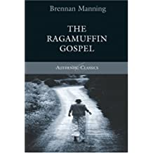 By Brennan Manning The Ragamuffin Gospel (Authentic Classics) [Paperback]